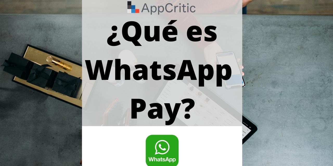WhatsApp Pay: Qué Es y qué podemos esperar