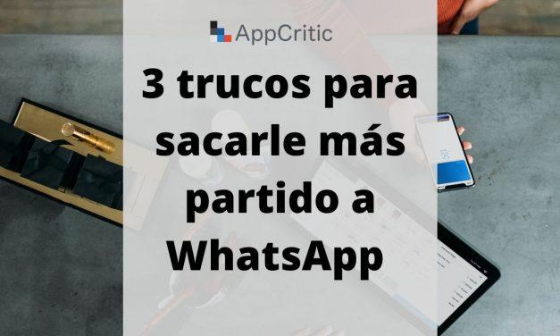 3 trucos rápidos para sacarle más partido a WhatsApp
